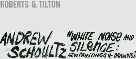 "ANDREW SCHOULTZ ""WHITE NOISE AND SILENCE: NEW PAINTINGS AND DRAWINGS"""