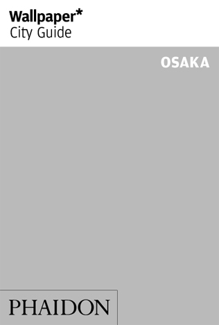 WALLPAPER* CITY GUIDE TO OSAKA