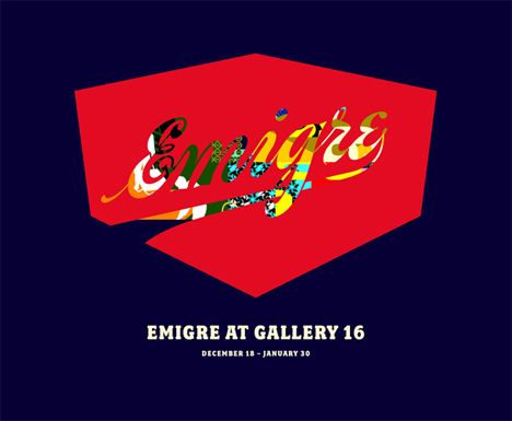EMIGRE AT GALLERY 16