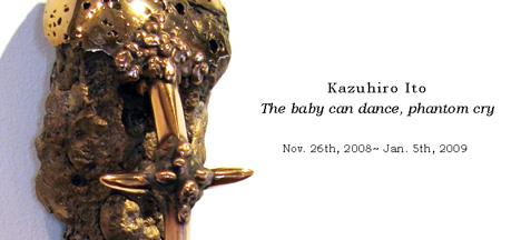 伊藤一洋 個展「THE BABY CAN DANCE, PHANTOM CRY」
