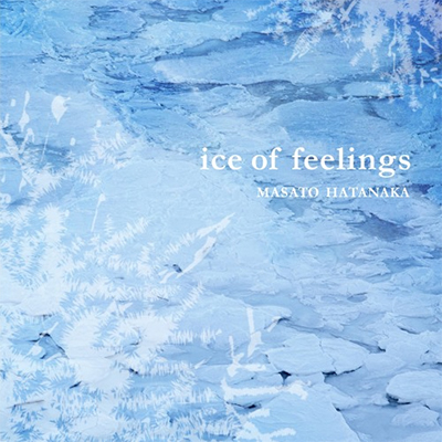 "MASATO HATANAKA  ""ICE OF FEELINGS"""